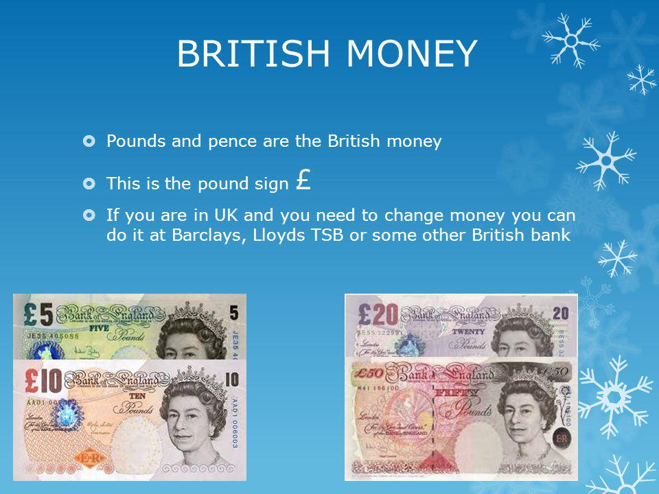 BRITISH MONEY Pounds and pence are the British money