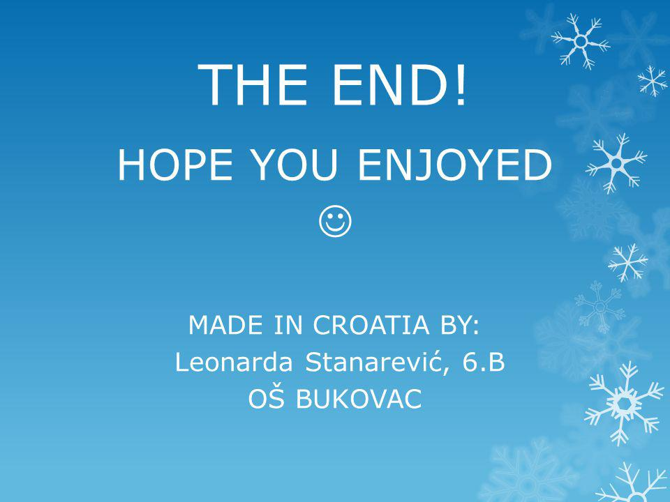 THE END! HOPE YOU ENJOYED  MADE IN CROATIA BY: