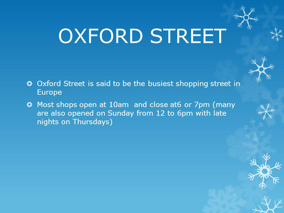 OXFORD STREET Oxford Street is said to be the busiest shopping street in Europe.