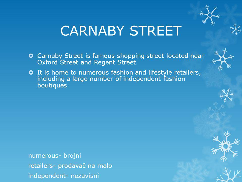 CARNABY STREET Carnaby Street is famous shopping street located near Oxford Street and Regent Street.