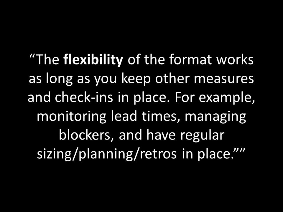 The flexibility of the format works as long as you keep other measures and check-ins in place.