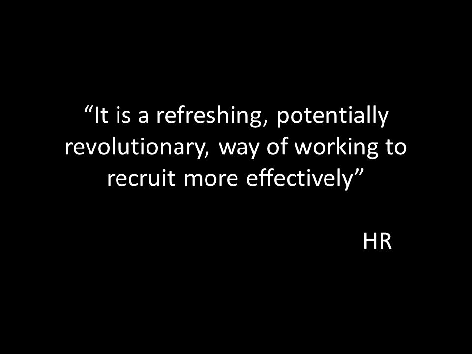 It is a refreshing, potentially revolutionary, way of working to recruit more effectively HR