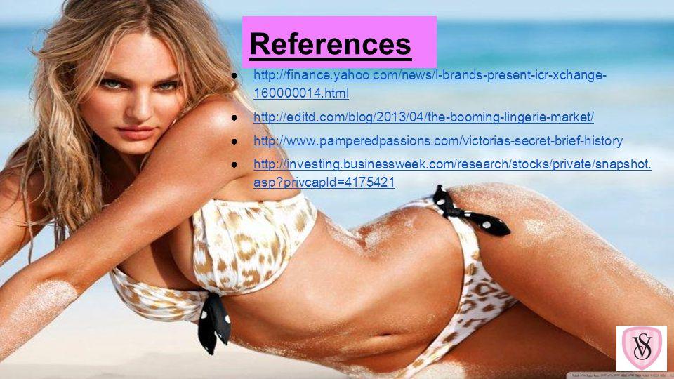 References http://finance.yahoo.com/news/l-brands-present-icr-xchange- 160000014.html. http://editd.com/blog/2013/04/the-booming-lingerie-market/