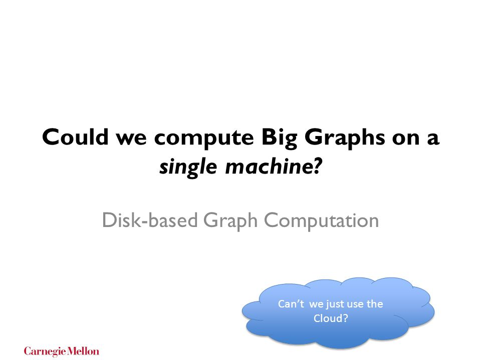 Could we compute Big Graphs on a single machine