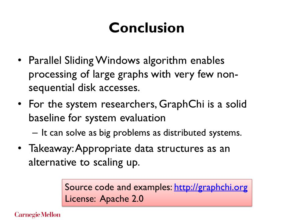 Conclusion Parallel Sliding Windows algorithm enables processing of large graphs with very few non-sequential disk accesses.