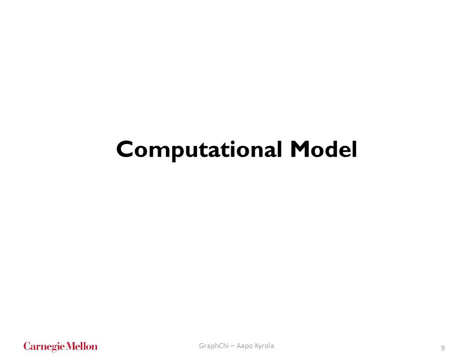 Computational Model GraphChi – Aapo Kyrola