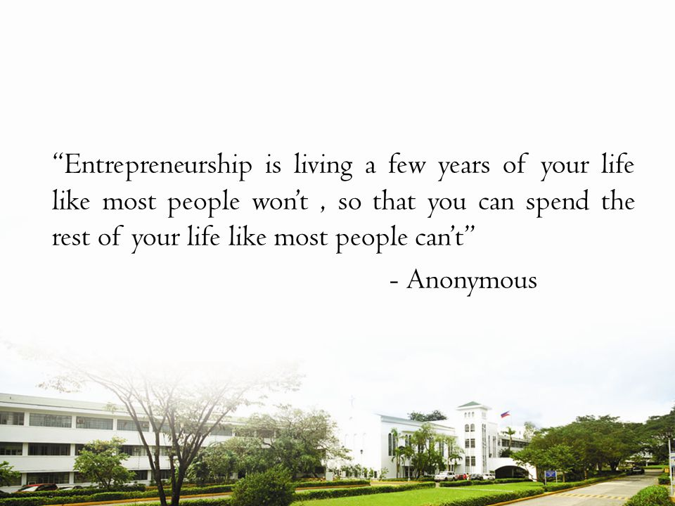 Entrepreneurship is living a few years of your life like most people won't , so that you can spend the rest of your life like most people can't