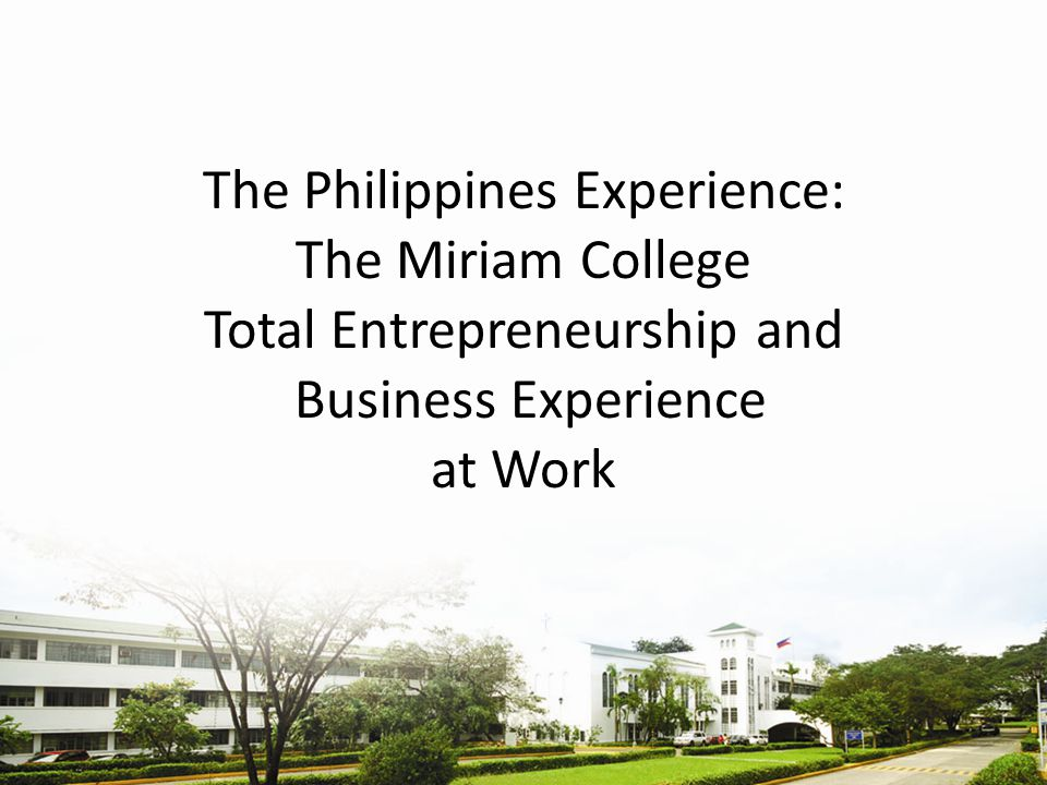 The Philippines Experience: The Miriam College Total Entrepreneurship and Business Experience at Work