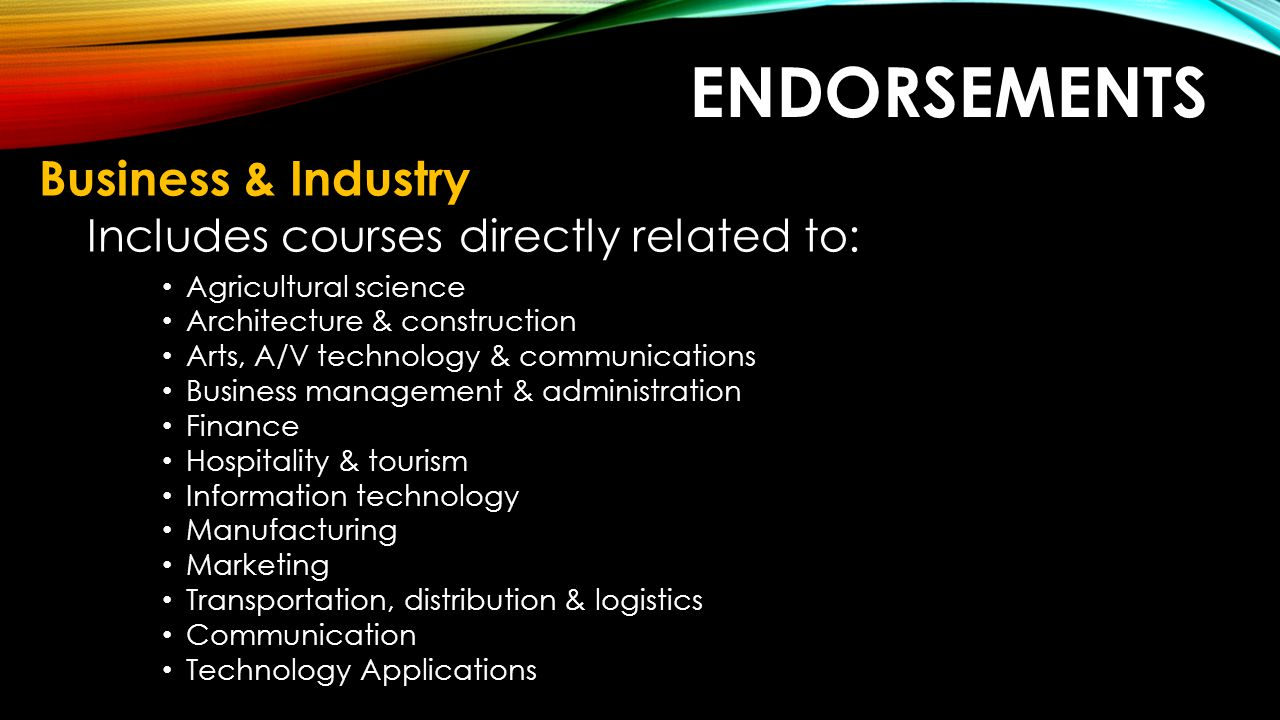 Endorsements Business & Industry Includes courses directly related to: