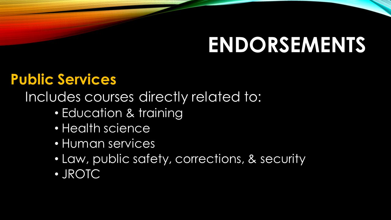 Endorsements Public Services Includes courses directly related to: