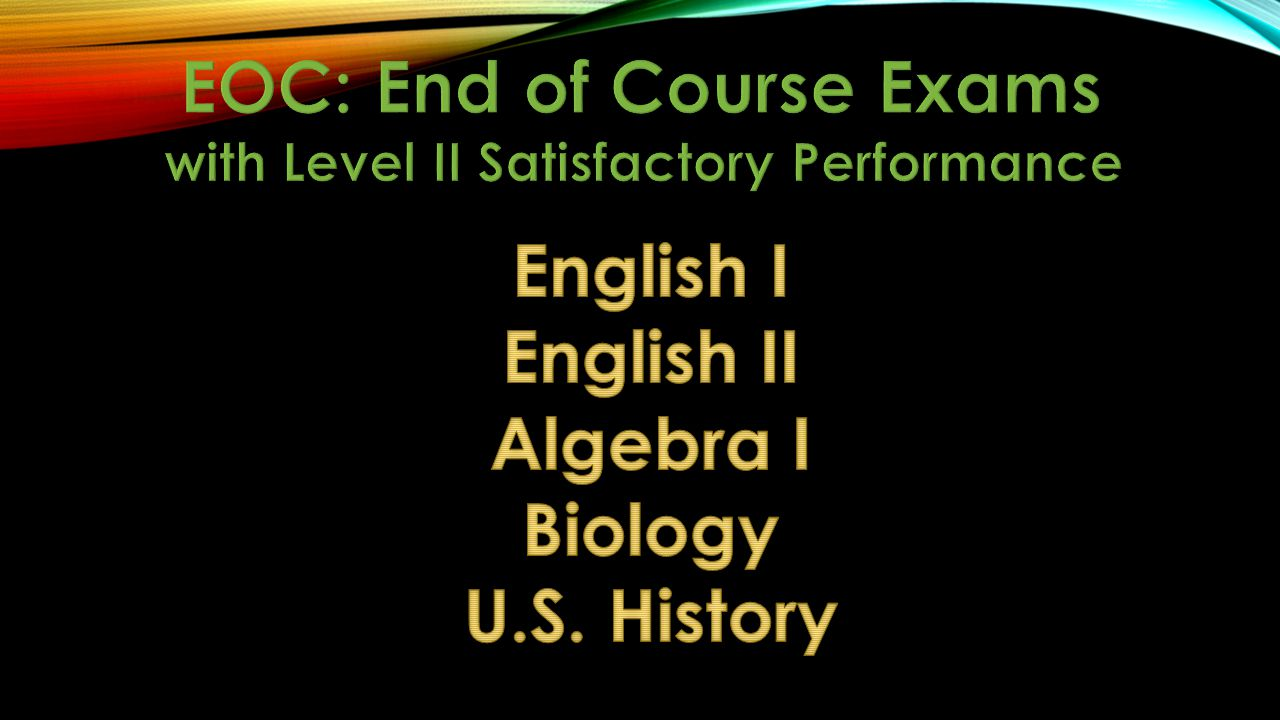 EOC: End of Course Exams with Level II Satisfactory Performance