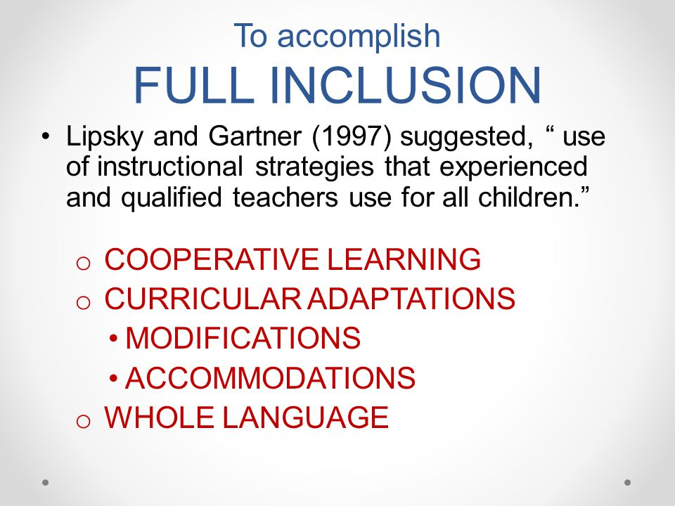 To accomplish FULL INCLUSION