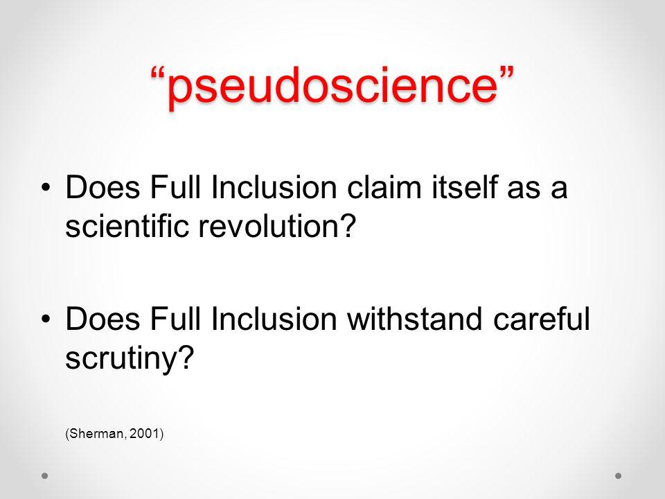 pseudoscience Does Full Inclusion claim itself as a scientific revolution Does Full Inclusion withstand careful scrutiny