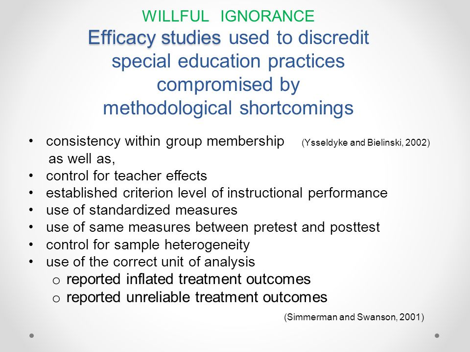 WILLFUL IGNORANCE Efficacy studies used to discredit special education practices compromised by methodological shortcomings