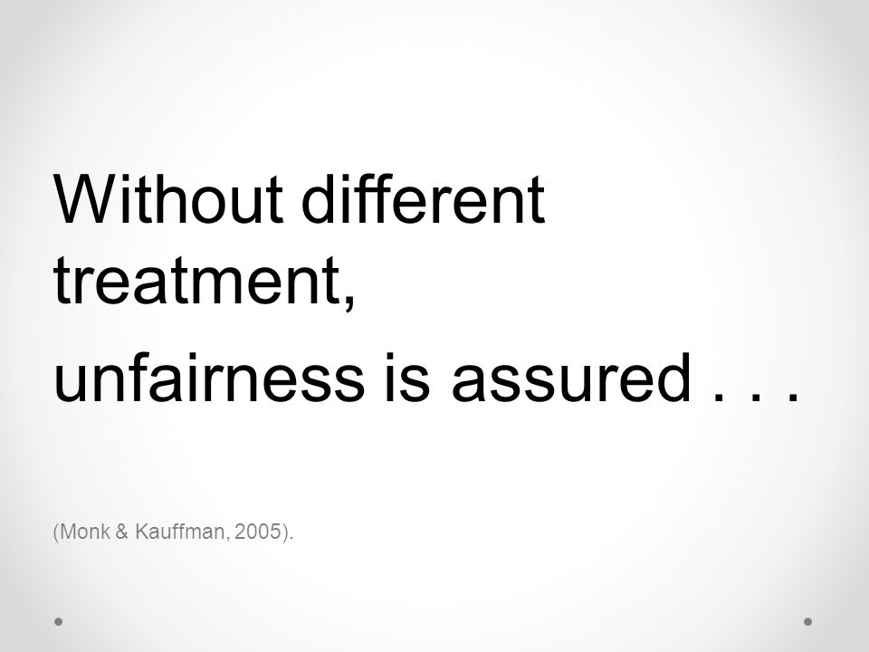 Without different treatment, unfairness is assured . . .