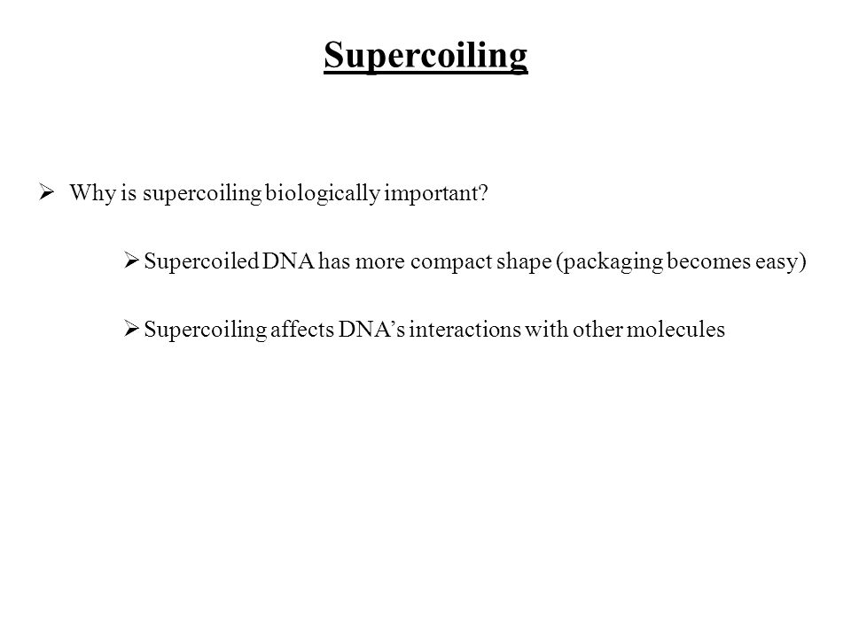 Supercoiling Why is supercoiling biologically important