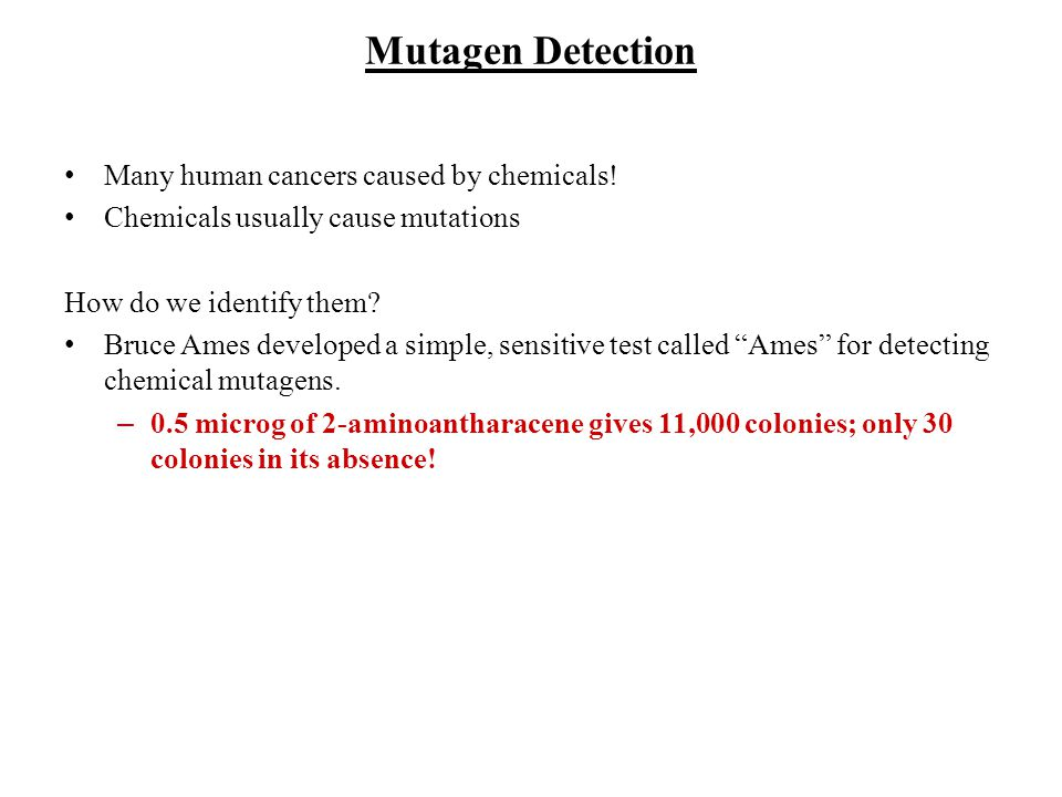 Mutagen Detection Many human cancers caused by chemicals!