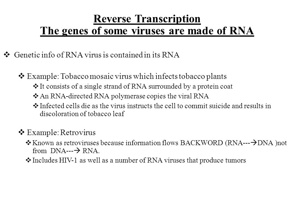 The genes of some viruses are made of RNA Reverse Transcription