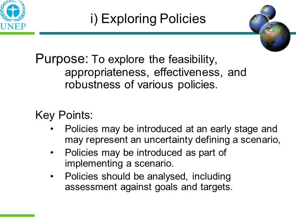 i) Exploring Policies Purpose: To explore the feasibility, appropriateness, effectiveness, and robustness of various policies.