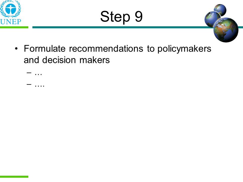 Step 9 Formulate recommendations to policymakers and decision makers …