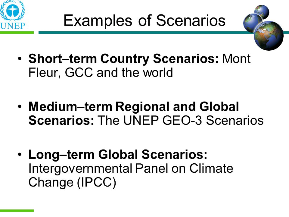 Examples of Scenarios Short–term Country Scenarios: Mont Fleur, GCC and the world.