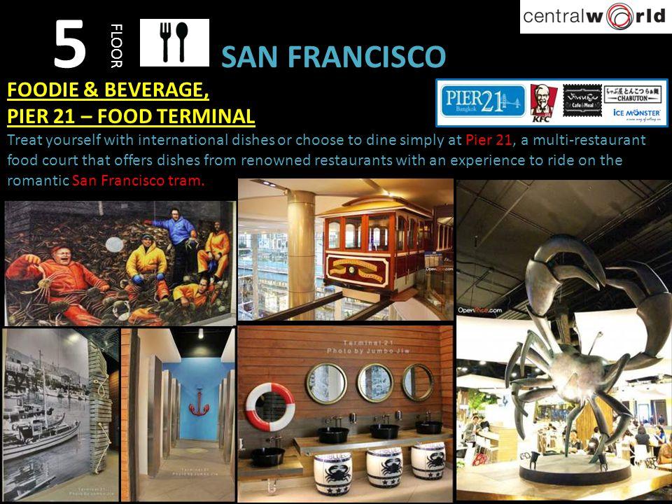 5 SAN FRANCISCO FOODIE & BEVERAGE, PIER 21 – FOOD TERMINAL FLOOR