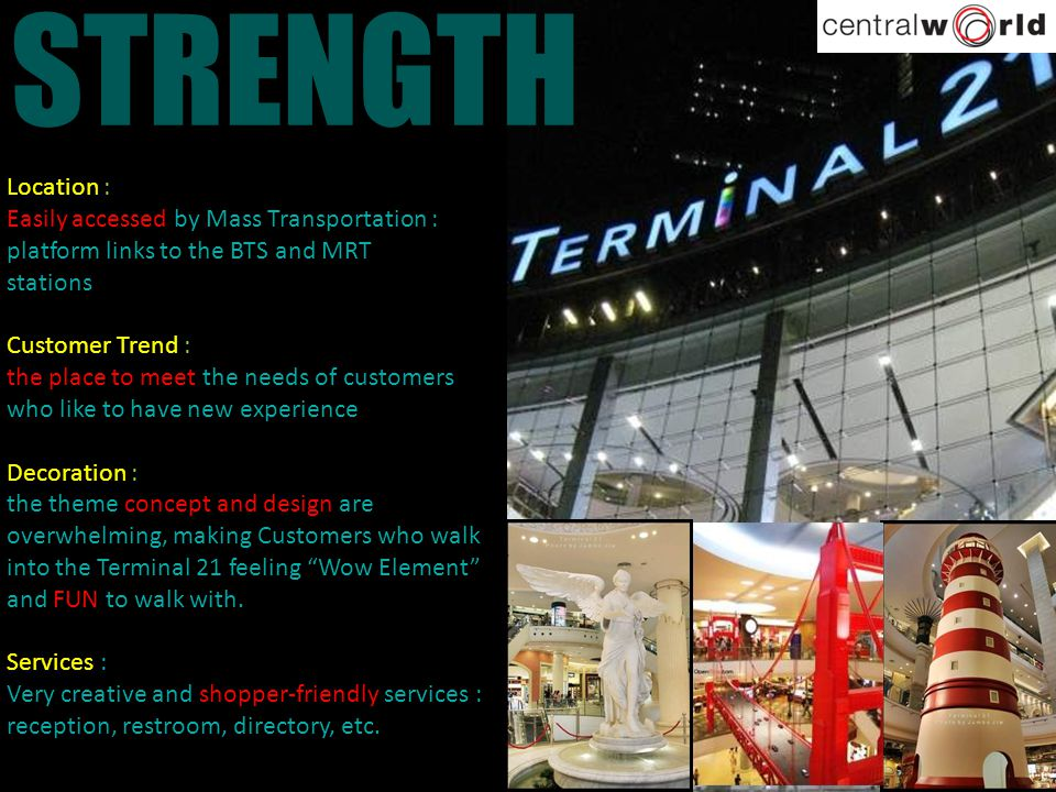 STRENGTH Location : Easily accessed by Mass Transportation : platform links to the BTS and MRT. stations.