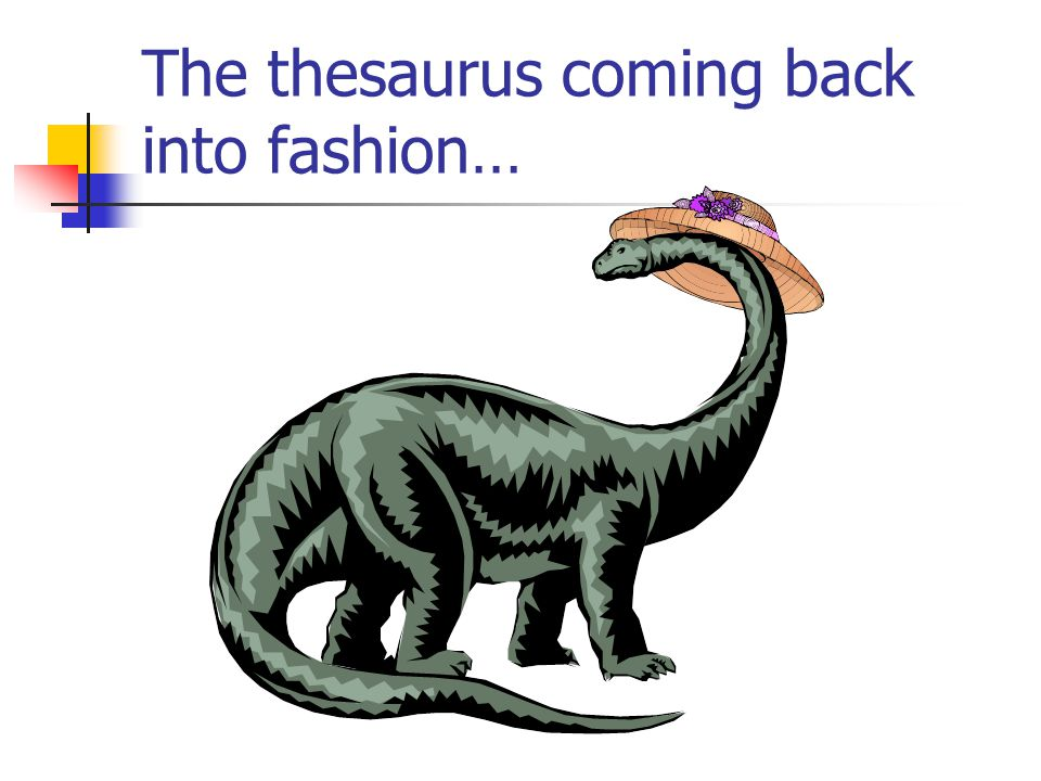 The thesaurus coming back into fashion…