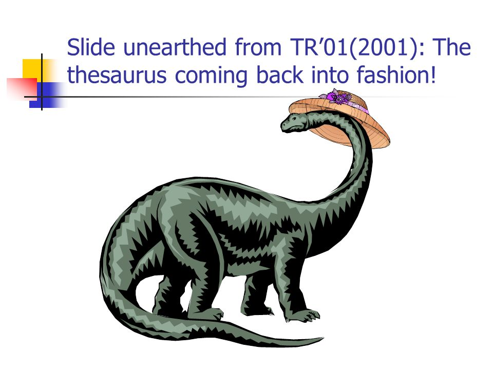 Slide unearthed from TR'01(2001): The thesaurus coming back into fashion!