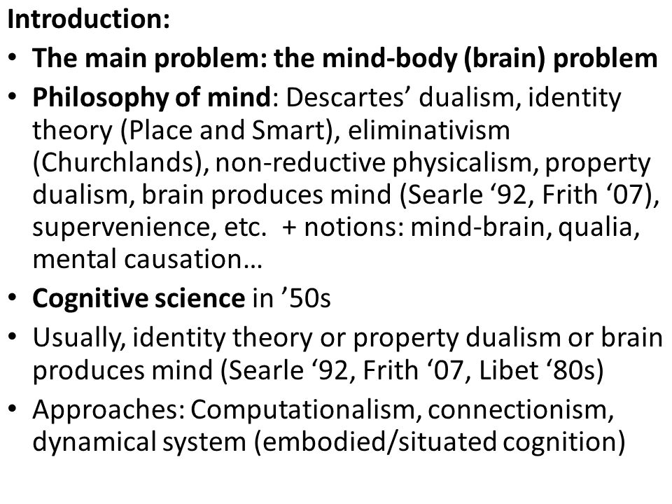 Introduction: The main problem: the mind-body (brain) problem.