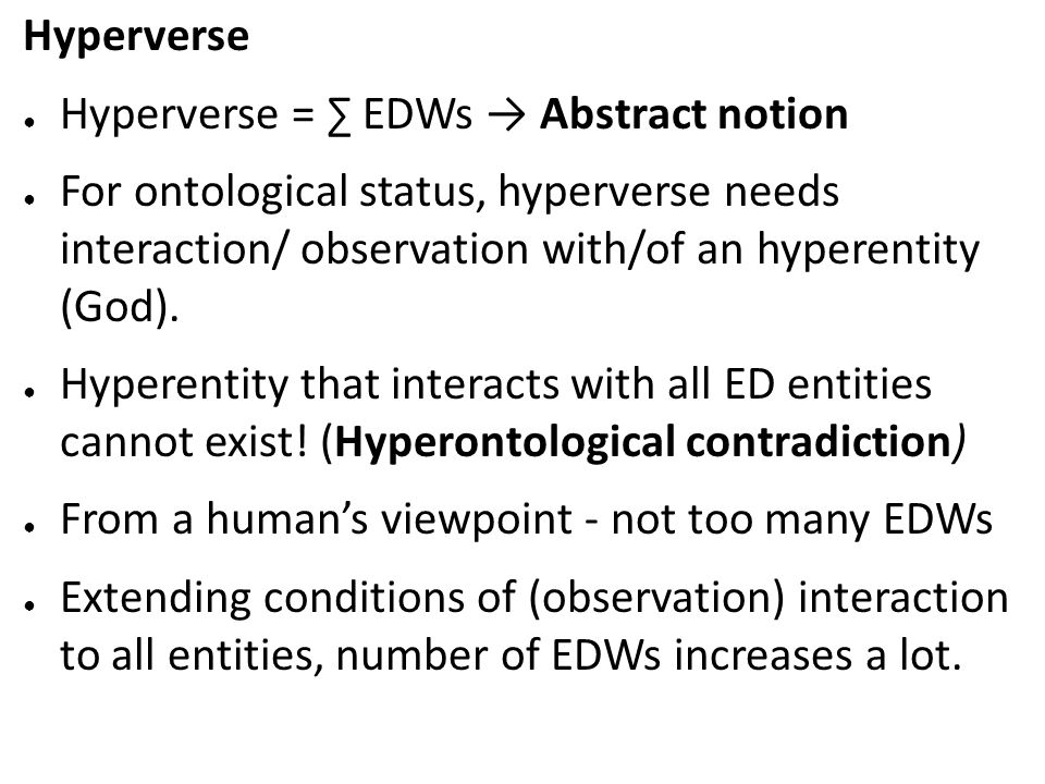 Hyperverse Hyperverse = ∑ EDWs → Abstract notion. For ontological status, hyperverse needs interaction/ observation with/of an hyperentity (God).