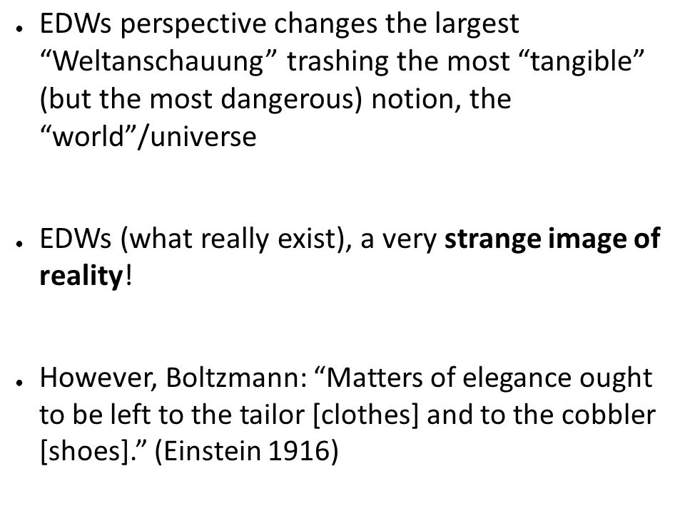 EDWs perspective changes the largest Weltanschauung trashing the most tangible (but the most dangerous) notion, the world /universe