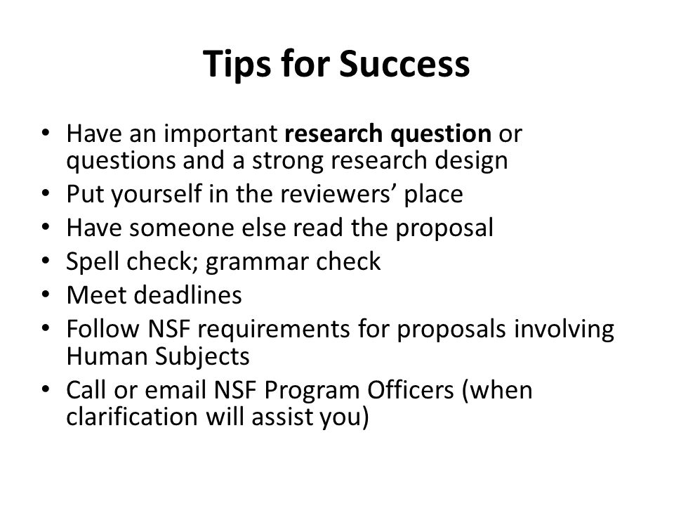 Tips for Success Have an important research question or questions and a strong research design. Put yourself in the reviewers' place.