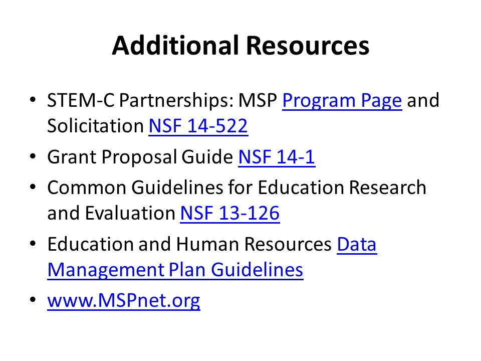 Additional Resources STEM-C Partnerships: MSP Program Page and Solicitation NSF 14-522. Grant Proposal Guide NSF 14-1.