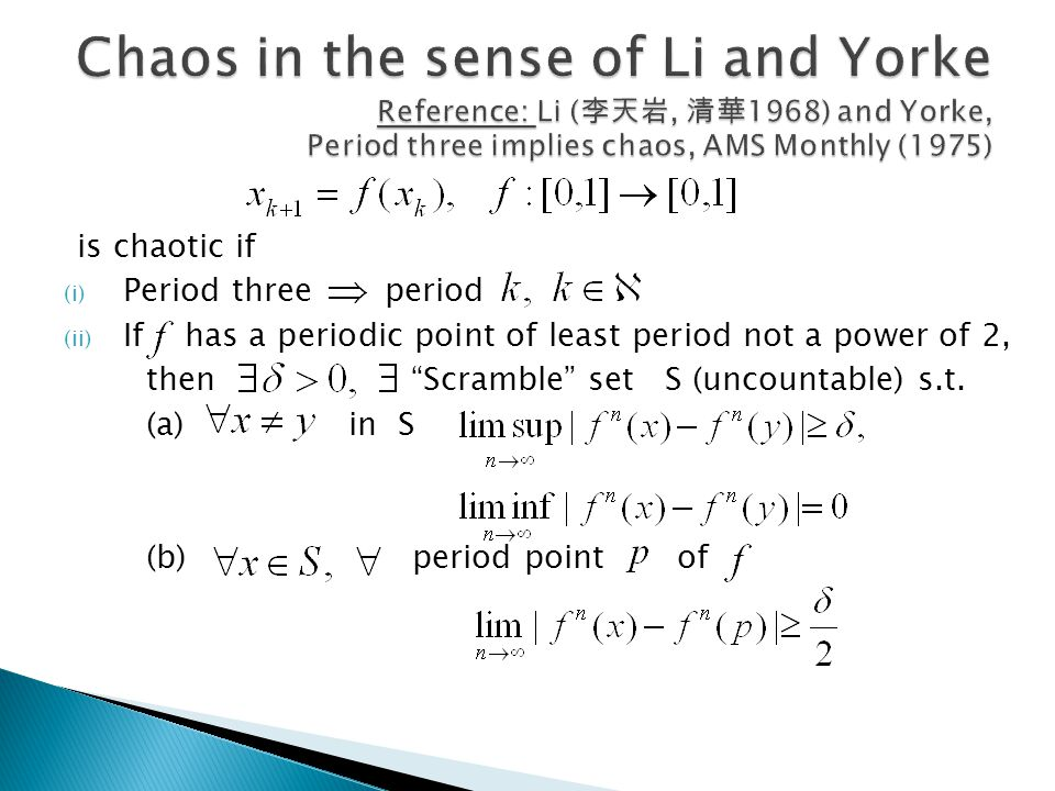 Chaos in the sense of Li and Yorke Reference: Li (李天岩, 清華1968) and Yorke, Period three implies chaos, AMS Monthly (1975)