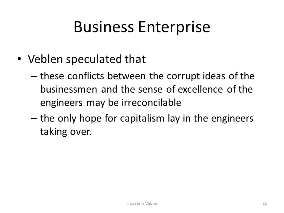 Business Enterprise Veblen speculated that