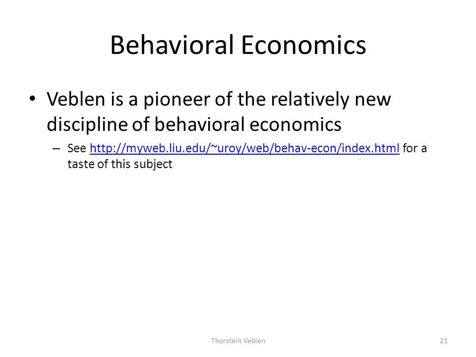 Behavioral Economics Veblen is a pioneer of the relatively new discipline of behavioral economics.