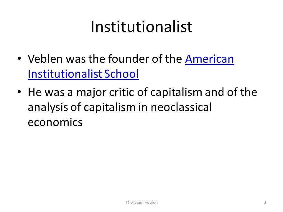 Institutionalist Veblen was the founder of the American Institutionalist School.