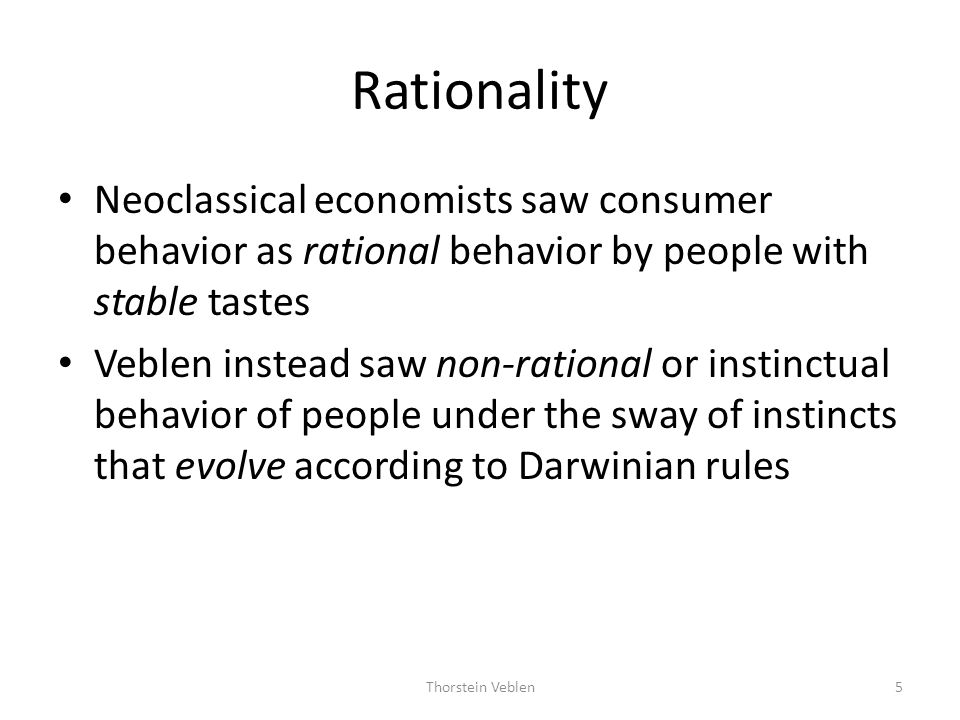 Rationality Neoclassical economists saw consumer behavior as rational behavior by people with stable tastes.