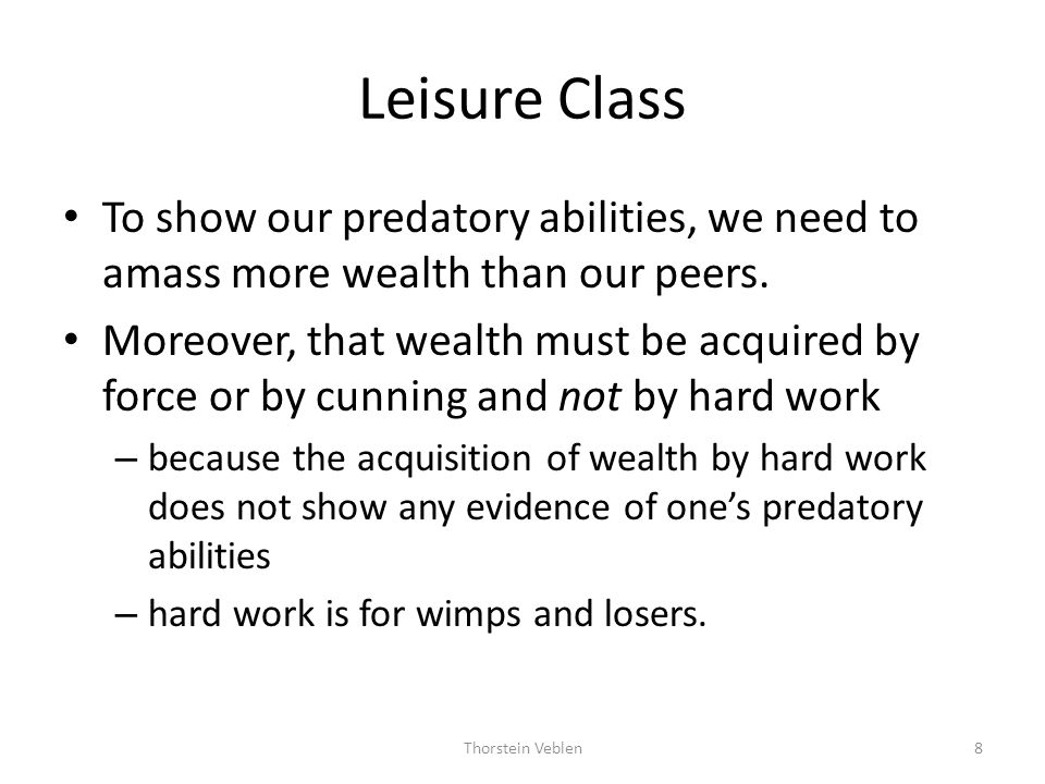 Leisure Class To show our predatory abilities, we need to amass more wealth than our peers.