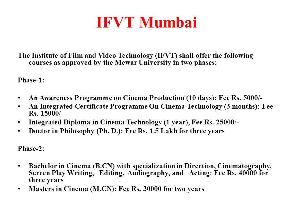 IFVT Mumbai The Institute of Film and Video Technology (IFVT) shall offer the following courses as approved by the Mewar University in two phases: