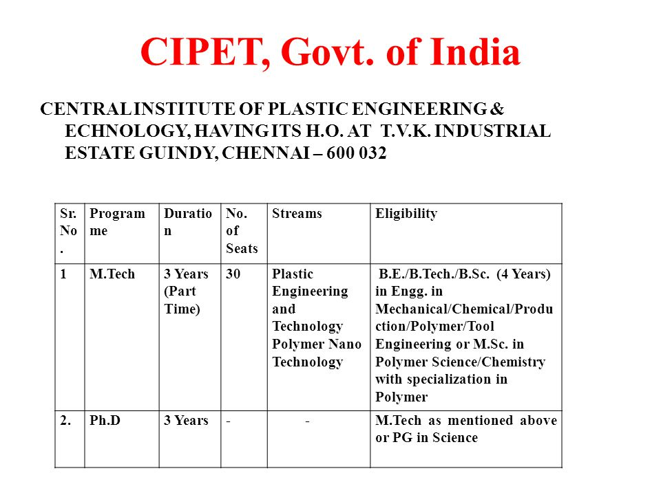 CIPET, Govt. of India central institute of plastic engineering & echnology, having its H.O. at T.V.K. Industrial Estate Guindy, Chennai – 600 032.