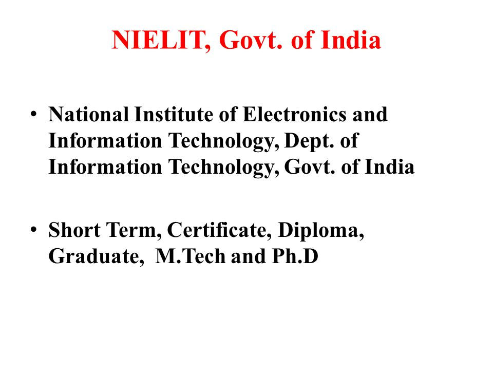 NIELIT, Govt. of India National Institute of Electronics and Information Technology, Dept. of Information Technology, Govt. of India.