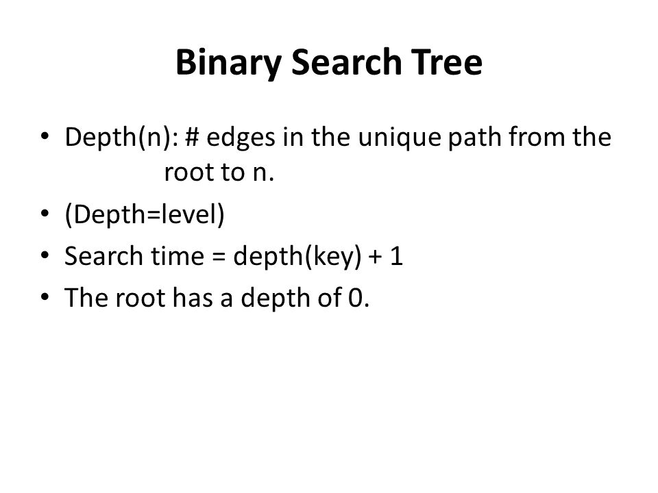 Binary Search Tree Depth(n): # edges in the unique path from the root to n.