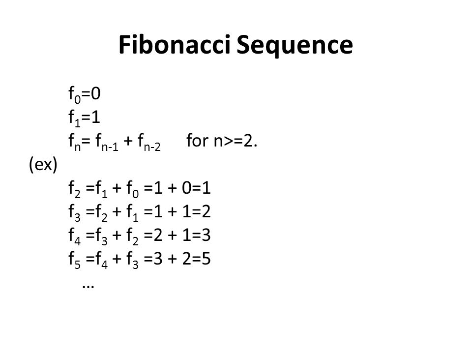Fibonacci Sequence f0=0 f1=1 fn= fn-1 + fn-2 for n>=2.