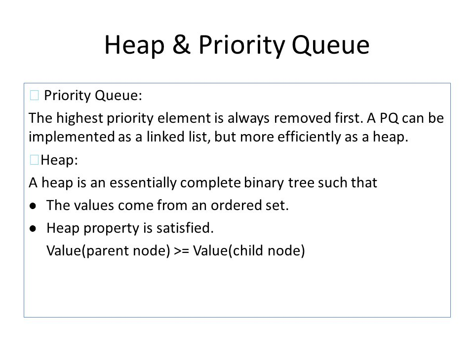 Heap & Priority Queue ◆ Priority Queue: