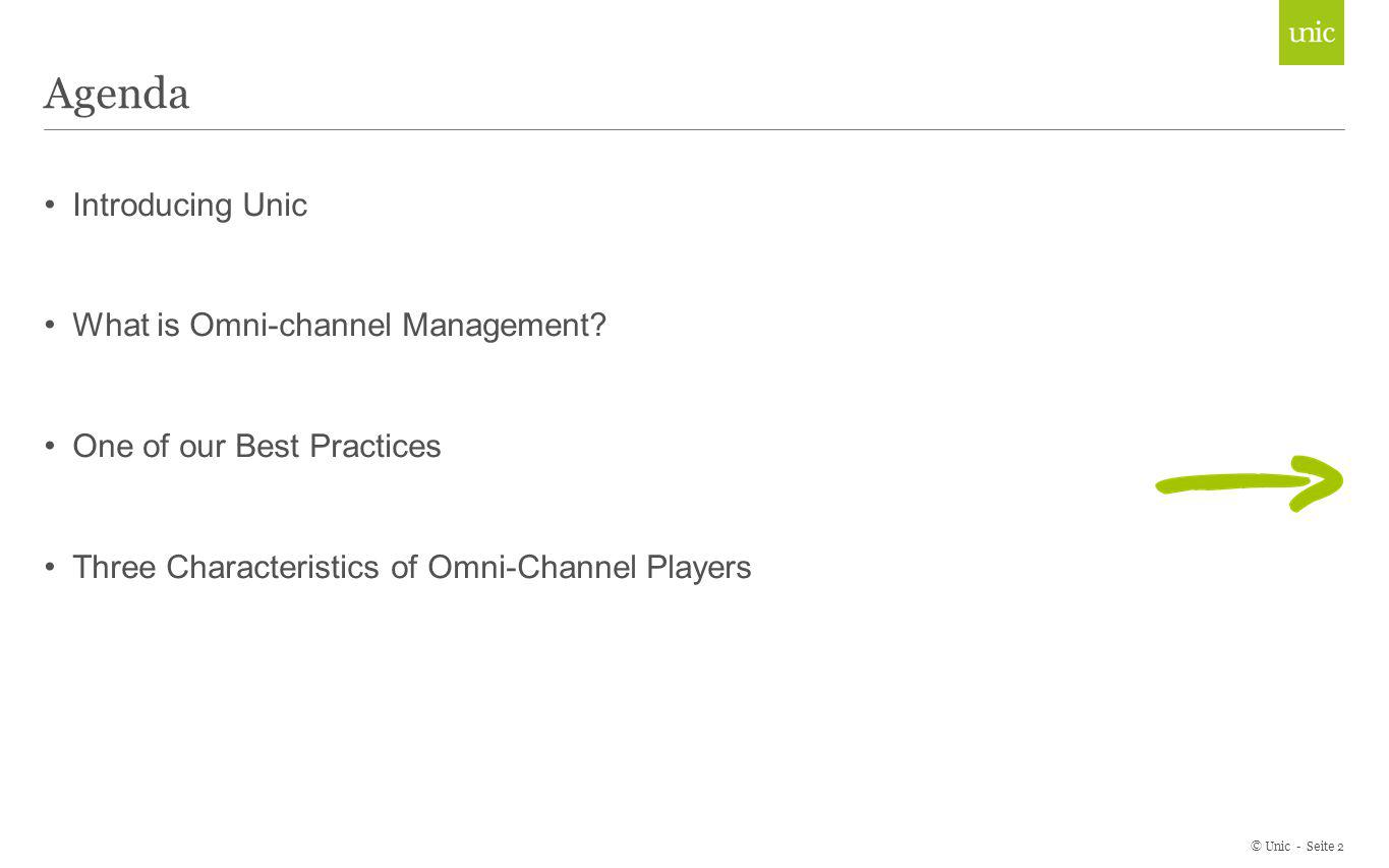 Agenda Introducing Unic What is Omni-channel Management