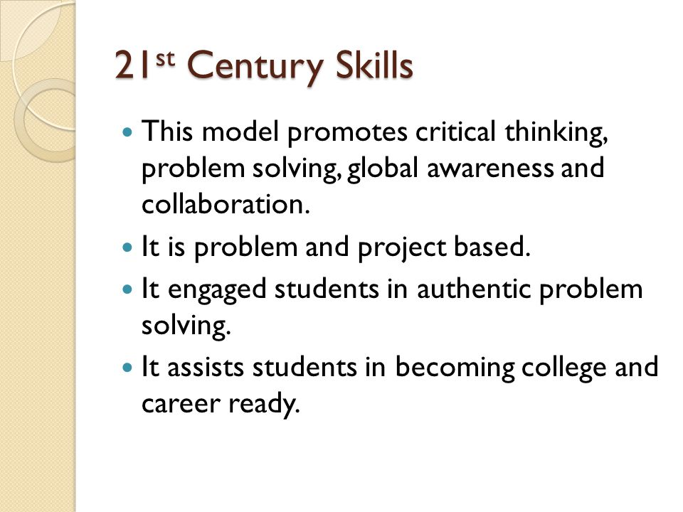 21st Century Skills This model promotes critical thinking, problem solving, global awareness and collaboration.