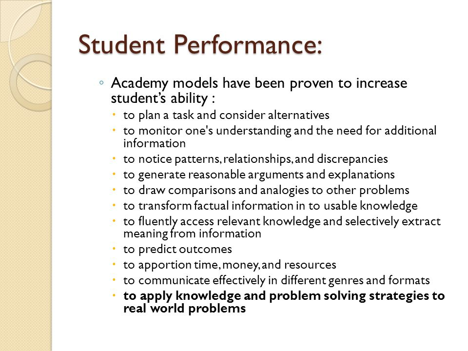 Student Performance: Academy models have been proven to increase student's ability : to plan a task and consider alternatives.