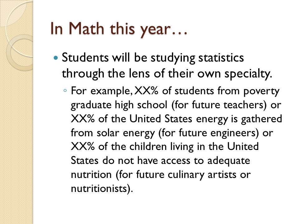 In Math this year… Students will be studying statistics through the lens of their own specialty.
